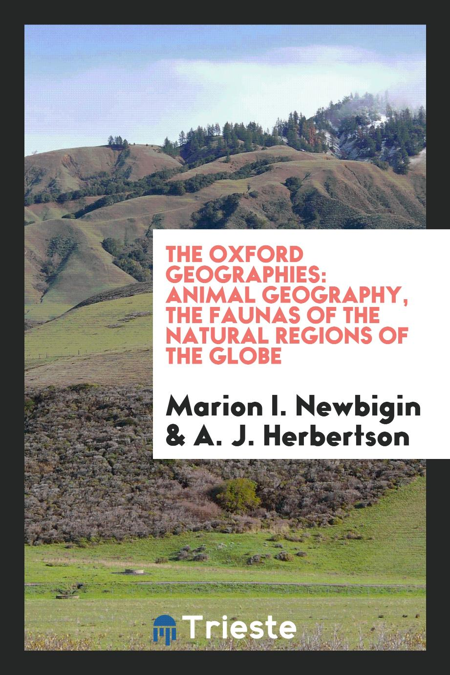 The oxford geographies: Animal geography, the faunas of the natural regions of the Globe