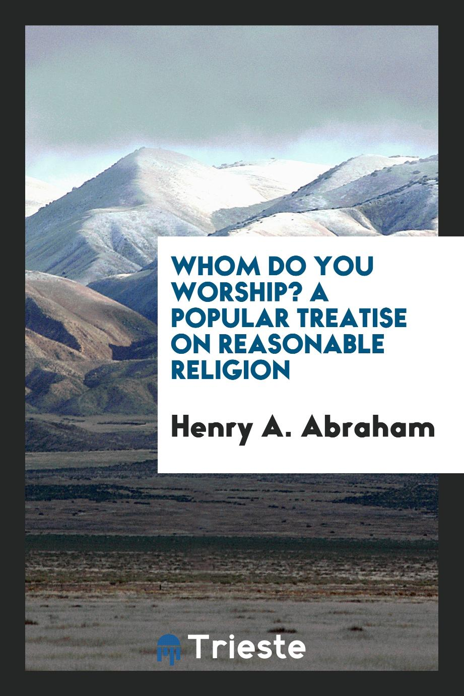 Whom Do You Worship? A Popular Treatise on Reasonable Religion