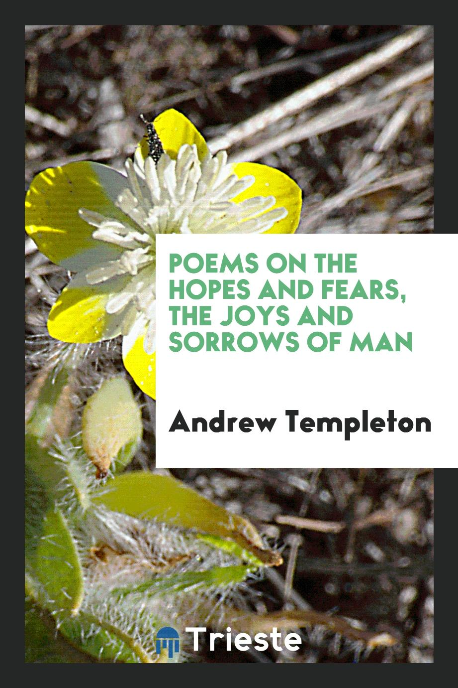 Poems on the Hopes and Fears, the Joys and Sorrows of Man