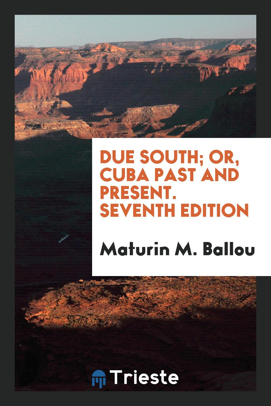 Due South; Or, Cuba Past and Present. Seventh Edition