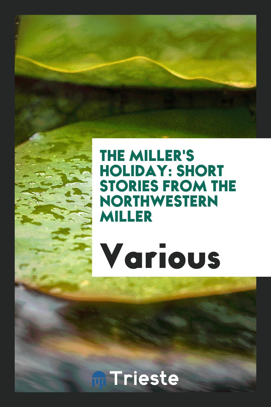 The Miller's Holiday: Short Stories from the Northwestern Miller