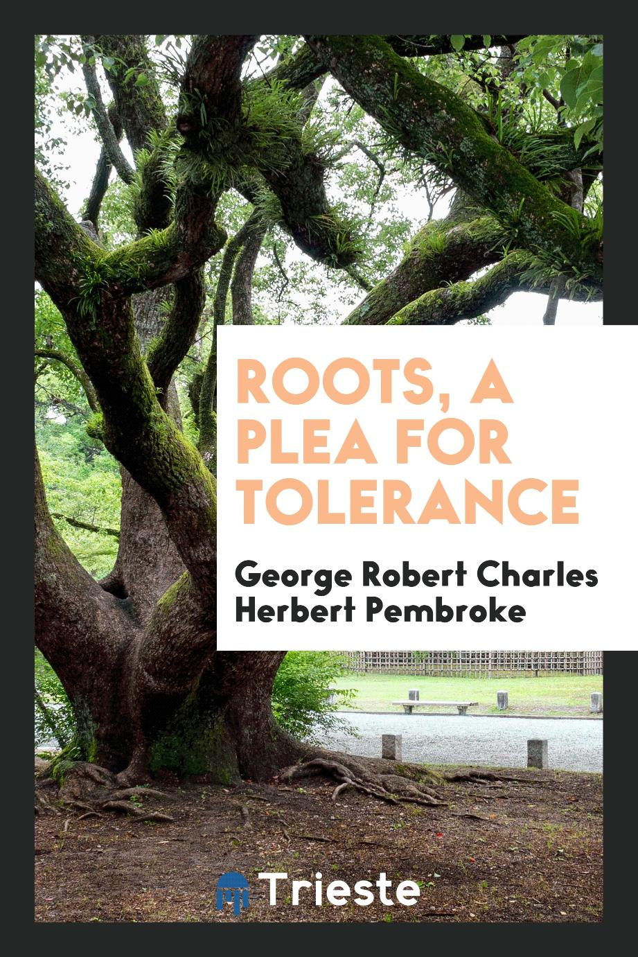Roots, a plea for tolerance