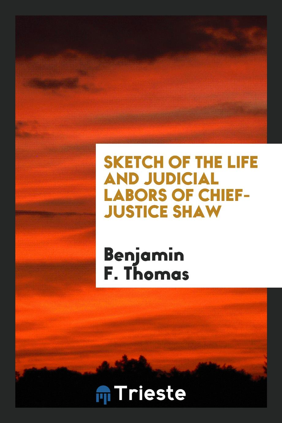 Sketch of the Life and Judicial Labors of Chief-Justice Shaw