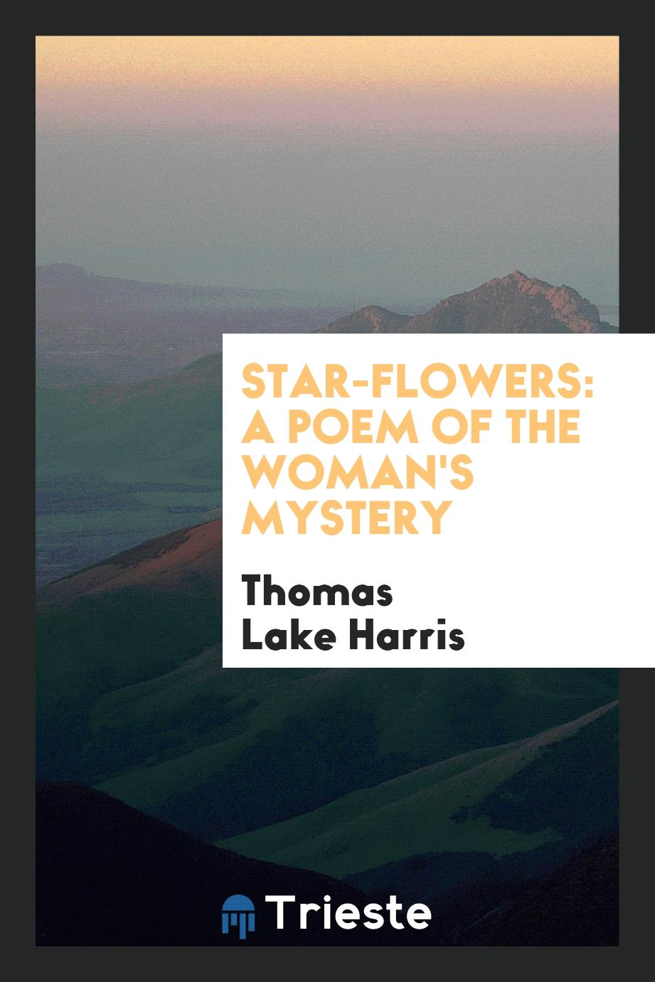 Star-Flowers: A Poem of the Woman's Mystery