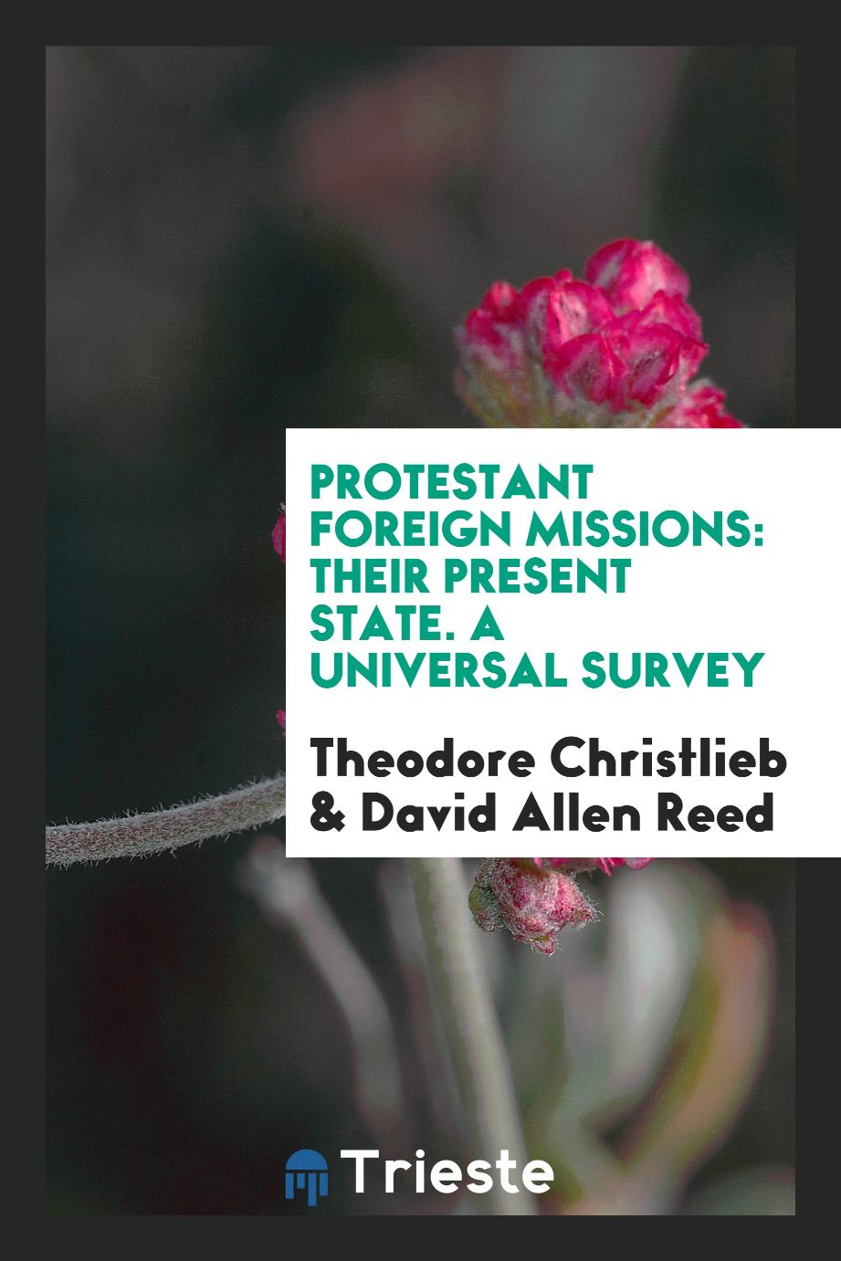 Protestant Foreign Missions: Their Present State. A Universal Survey