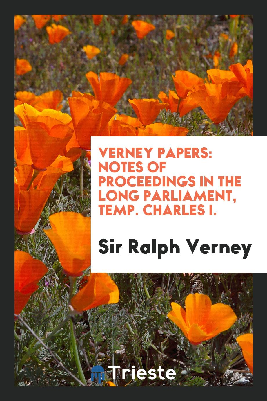 Verney Papers: Notes of Proceedings in the Long Parliament, Temp. Charles I.