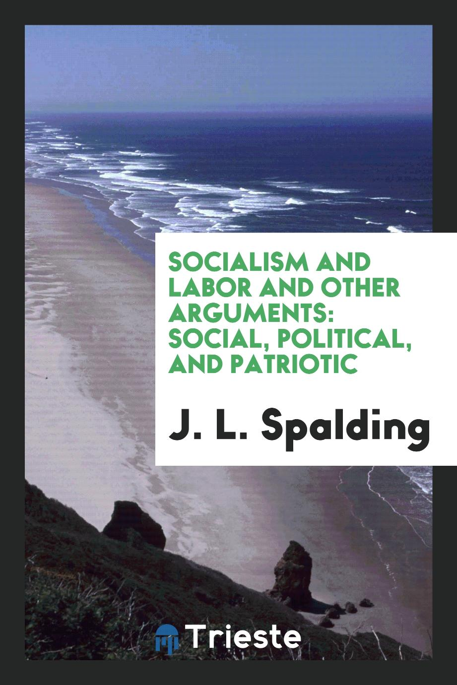Socialism and labor and other arguments: social, political, and patriotic