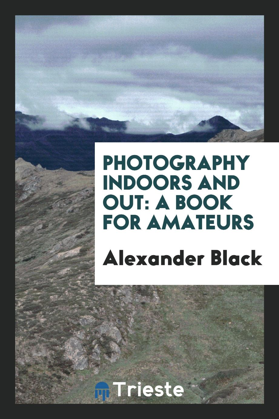 Photography Indoors and Out: A Book for Amateurs