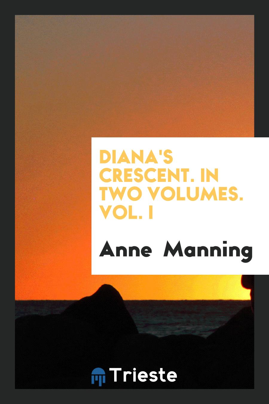 Diana's Crescent. In Two Volumes. Vol. I