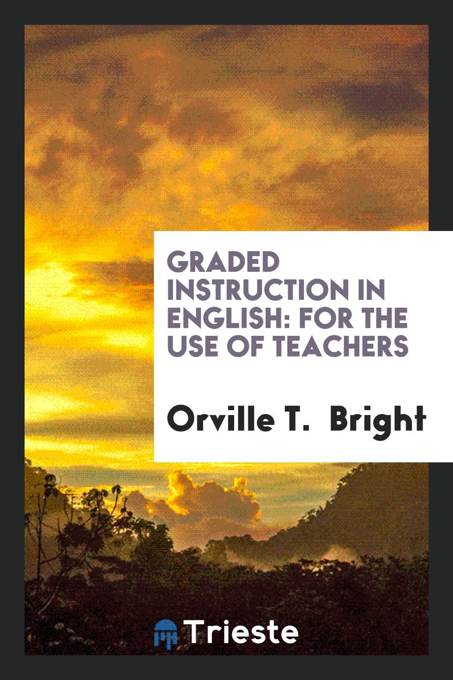Graded Instruction in English: For the Use of Teachers