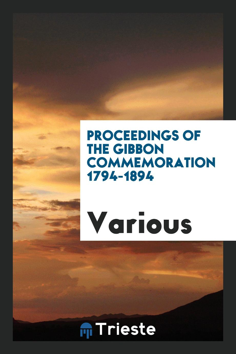 Proceedings of the Gibbon Commemoration 1794-1894