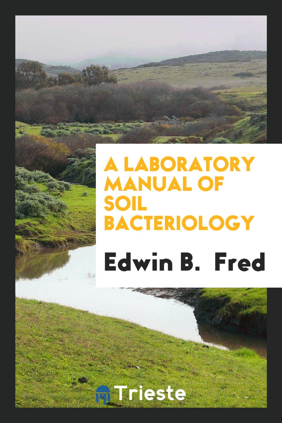 A Laboratory Manual of Soil Bacteriology