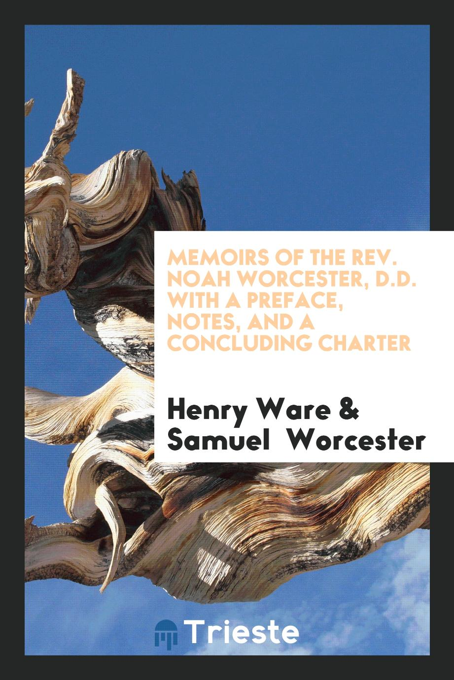 Memoirs of the Rev. Noah Worcester, D.D. With a Preface, Notes, and a Concluding Charter