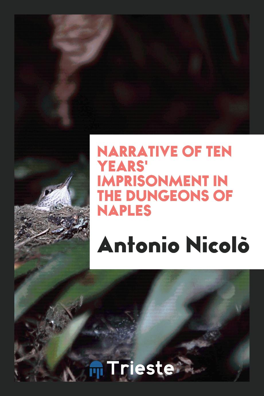 Narrative of Ten Years' Imprisonment in the Dungeons of Naples