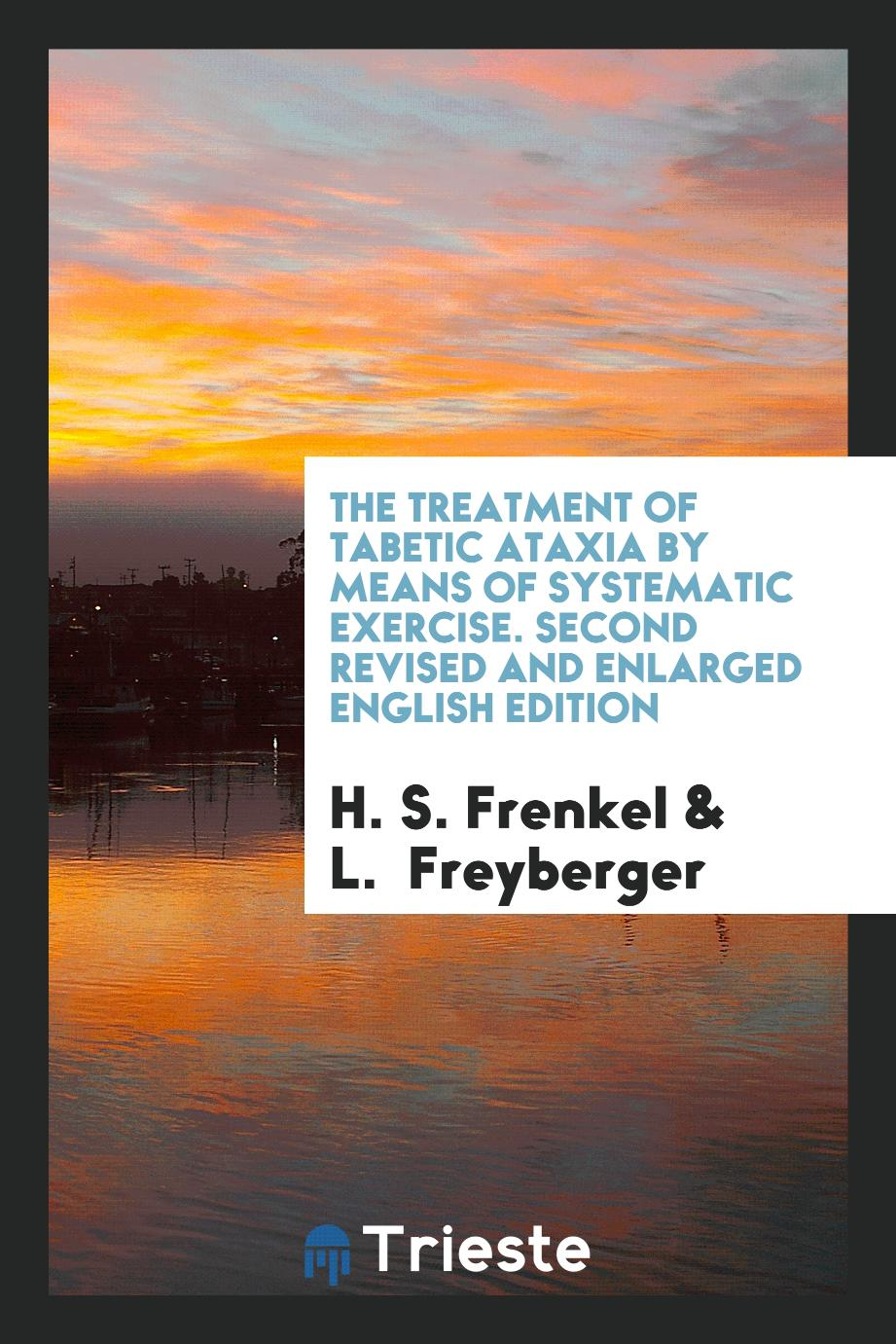 The Treatment of Tabetic Ataxia by Means of Systematic Exercise. Second Revised and Enlarged English Edition