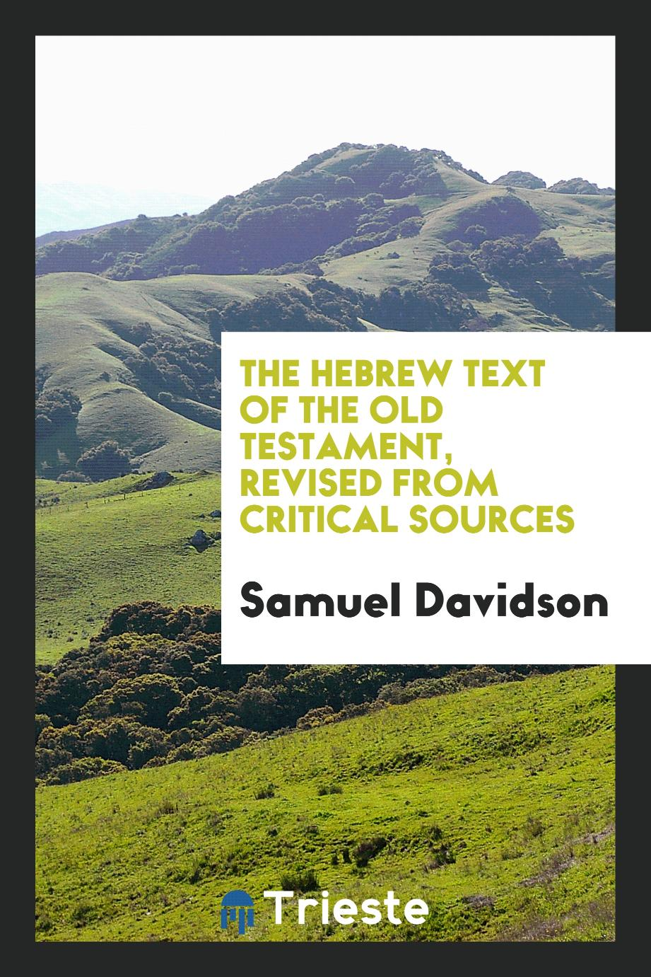 The Hebrew text of the Old Testament, revised from critical sources