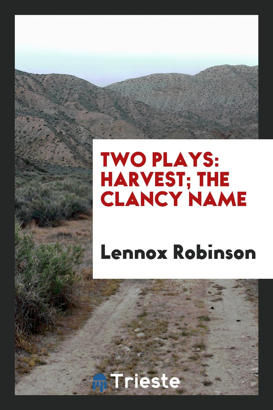 Two Plays: Harvest; The Clancy Name