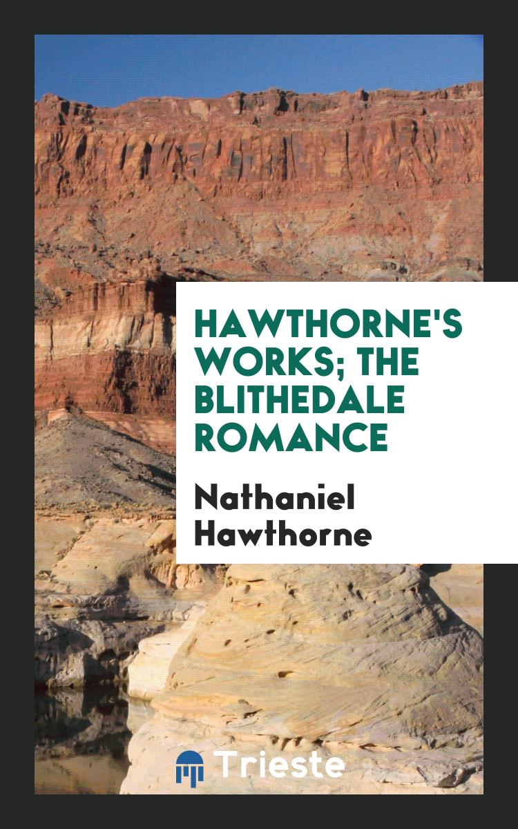 Hawthorne's Works; The Blithedale Romance