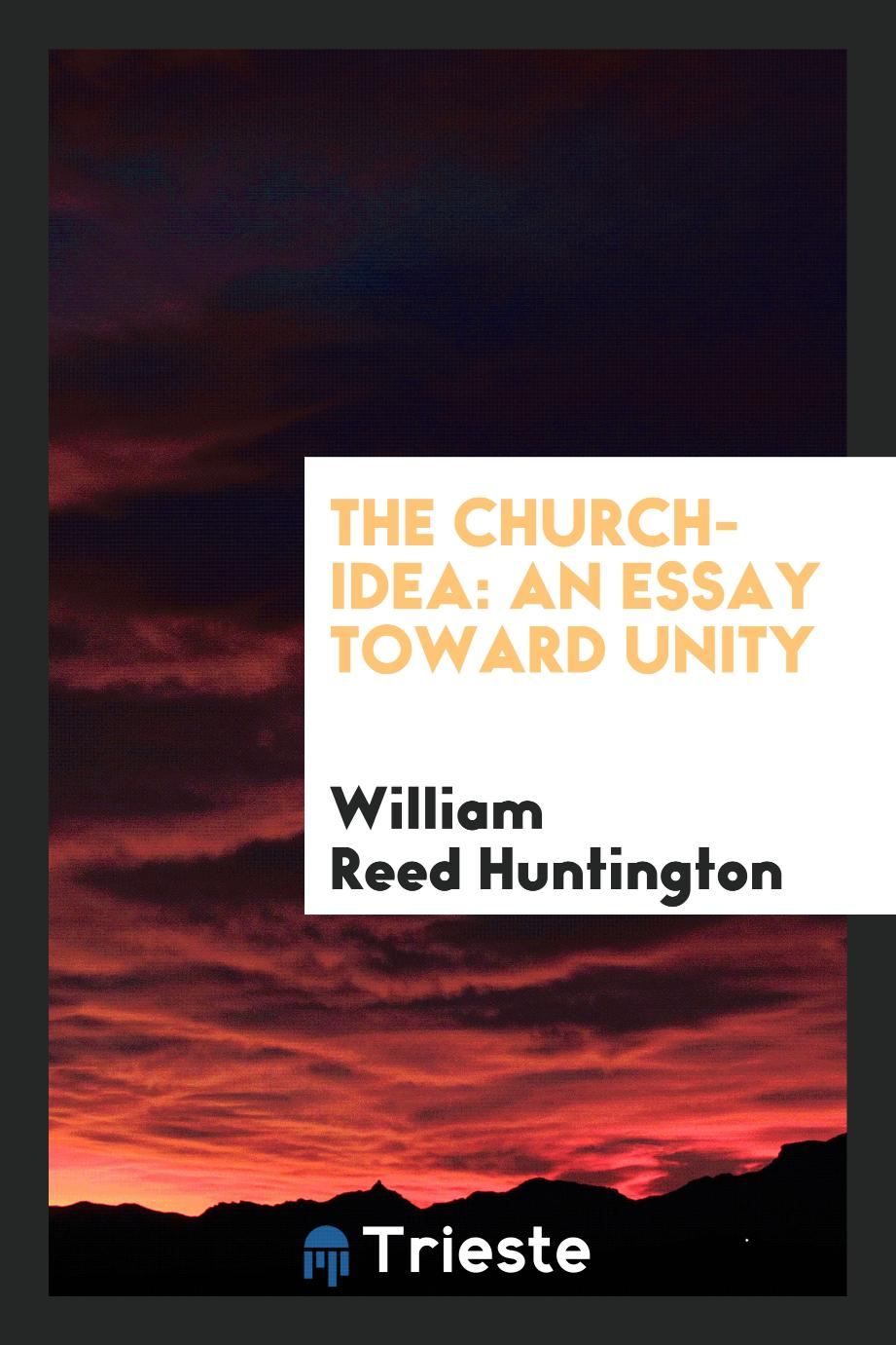 The church-idea: an essay toward unity