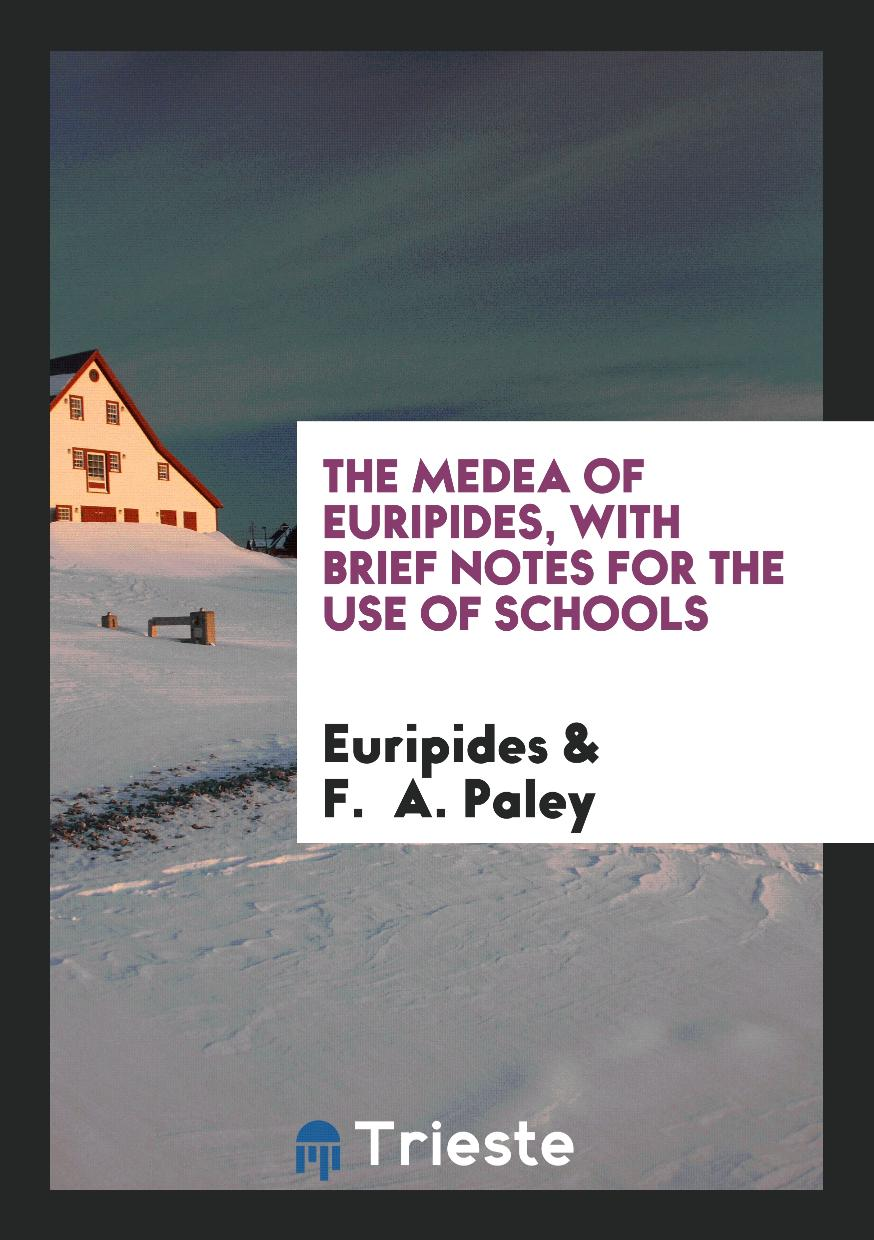 The Medea of Euripides, with Brief Notes for the Use of Schools