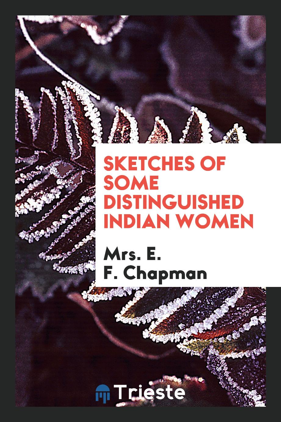 Mrs. E. F. Chapman - Sketches of Some Distinguished Indian Women