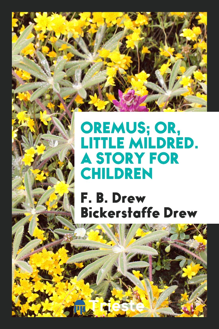 Oremus; Or, Little Mildred. A Story for Children