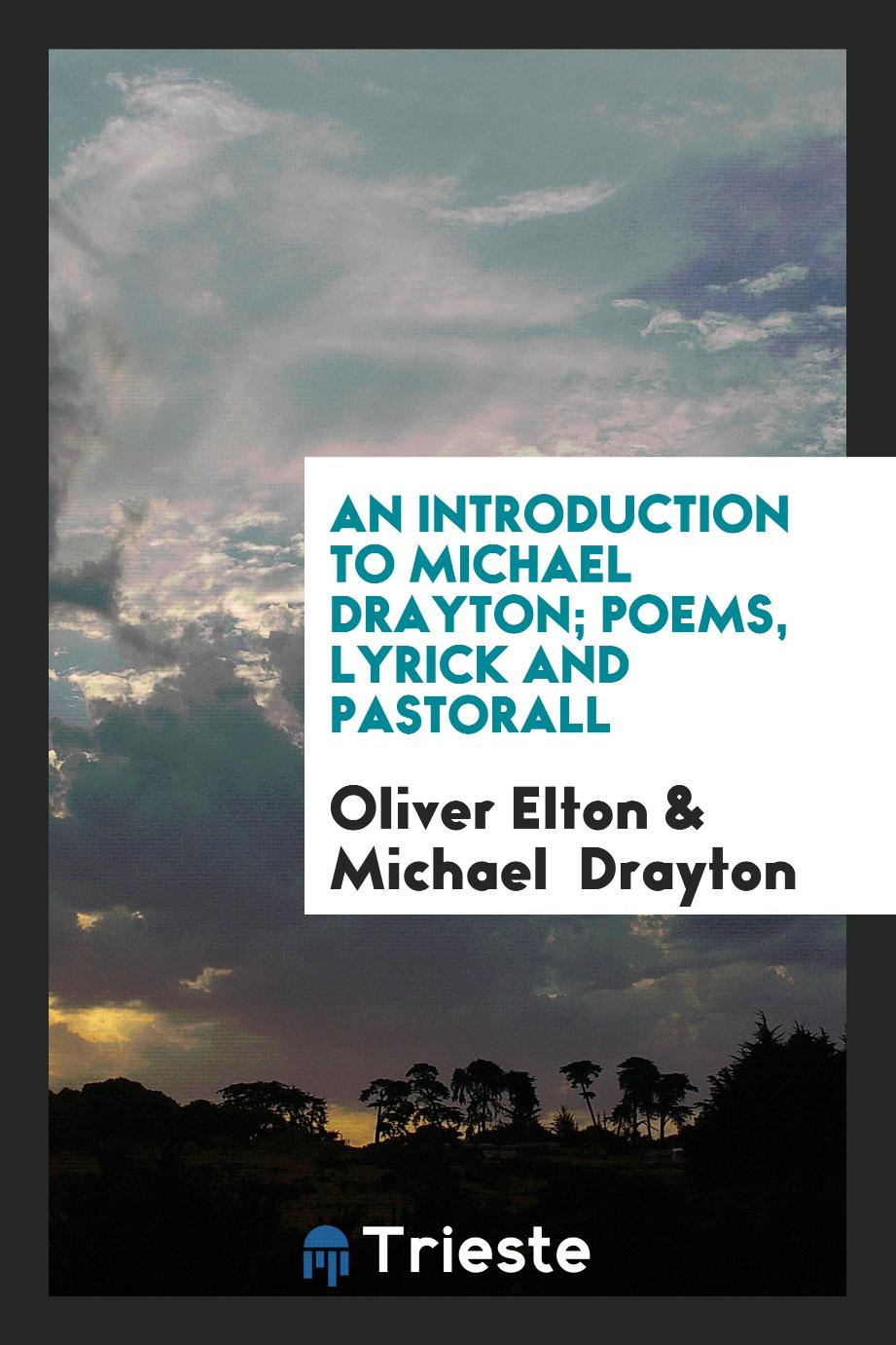 An Introduction to Michael Drayton; Poems, Lyrick and Pastorall