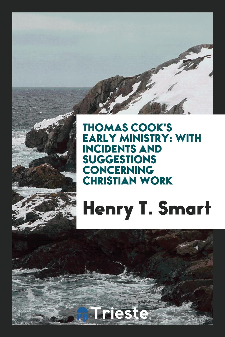 Thomas Cook's early ministry: with incidents and suggestions concerning Christian work