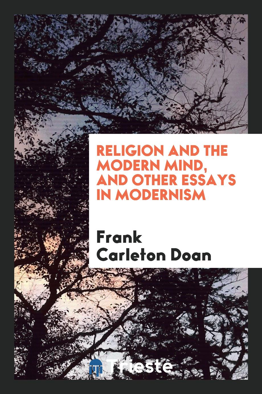 Religion and the modern mind, and other essays in modernism