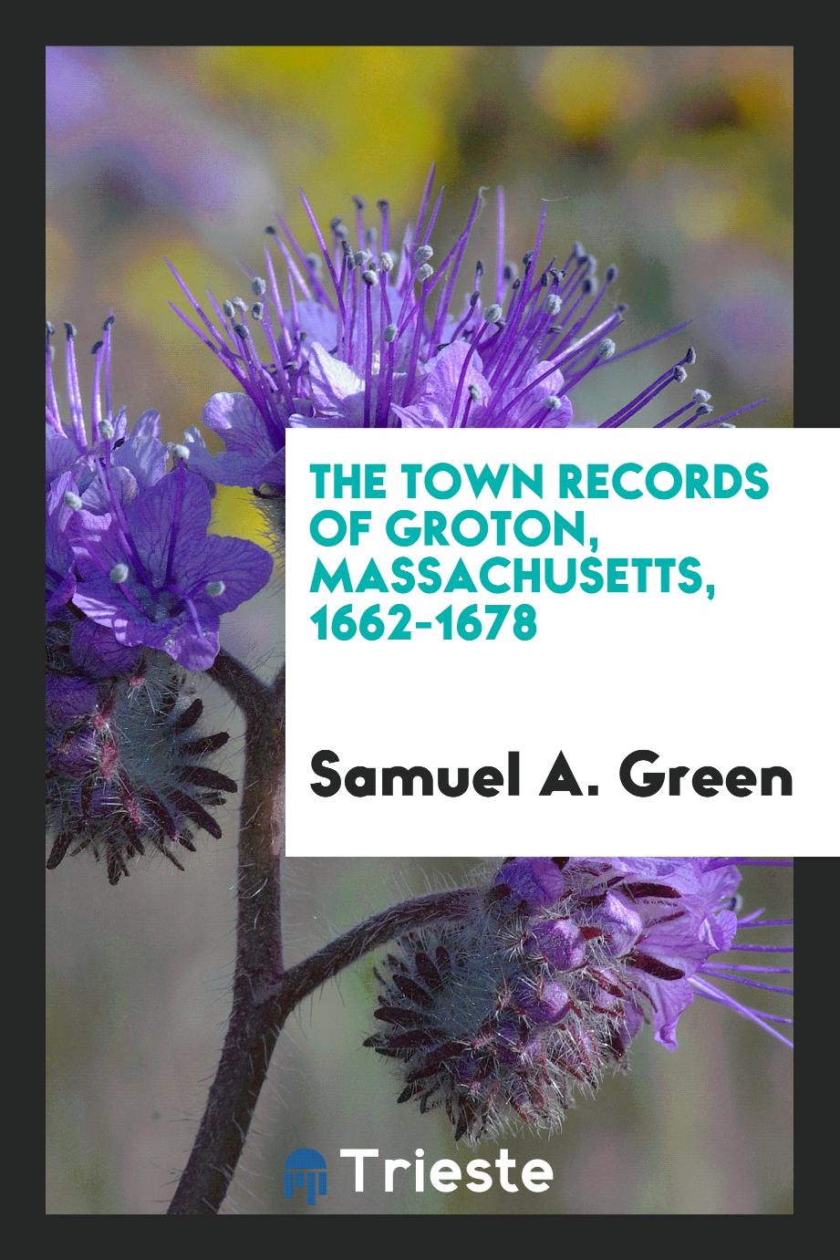 The Town Records of Groton, Massachusetts, 1662-1678