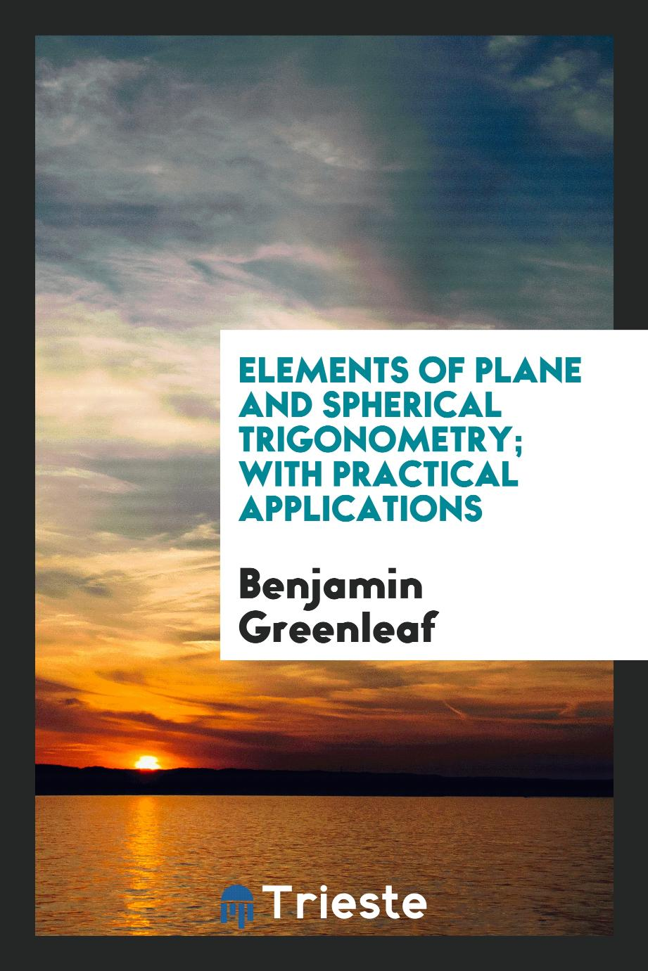 Elements of Plane and Spherical Trigonometry; With Practical Applications