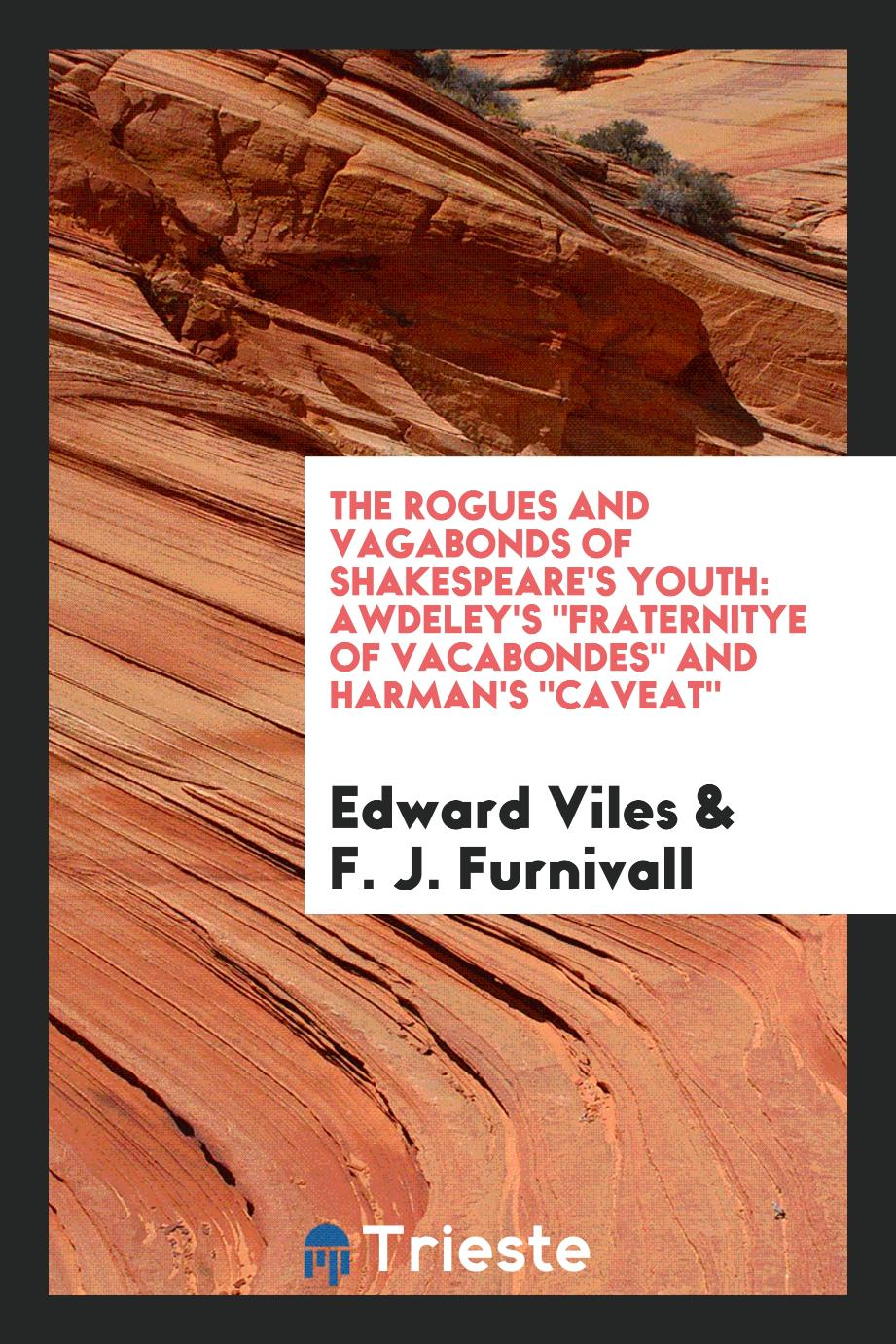 "The rogues and vagabonds of Shakespeare's youth: Awdeley's ""Fraternitye of vacabondes"" and Harman's ""Caveat"""