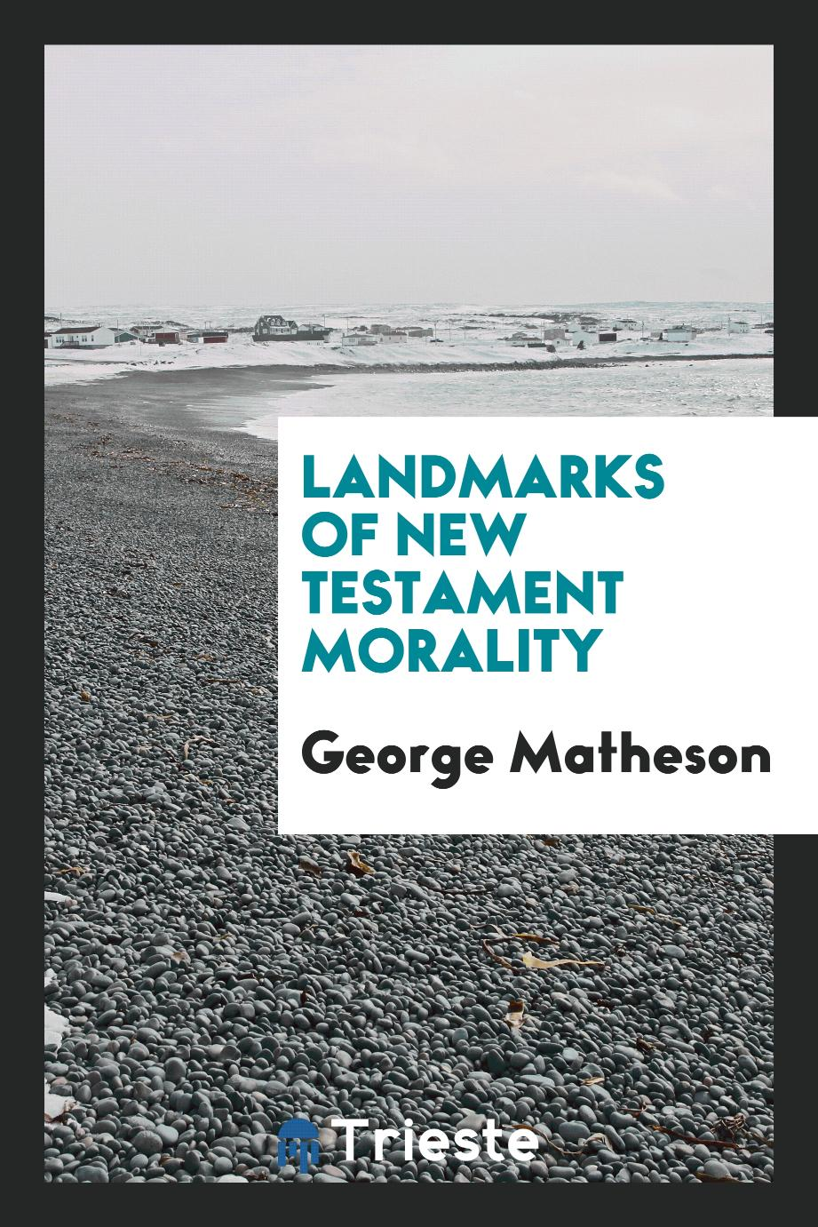 George Matheson - Landmarks of New Testament morality
