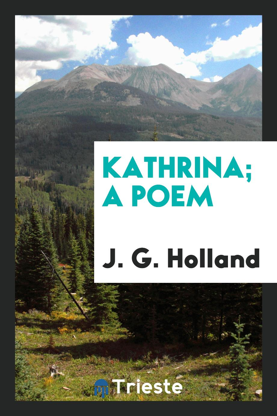J. G. Holland - Kathrina; a poem