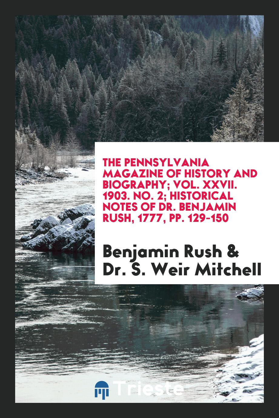 The Pennsylvania Magazine of History and Biography; Vol. XXVII. 1903. No. 2; Historical Notes of Dr. Benjamin Rush, 1777, pp. 129-150