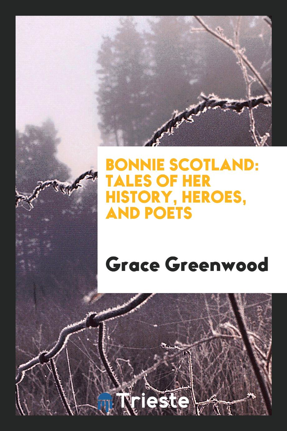 Bonnie Scotland: Tales of Her History, Heroes, and Poets