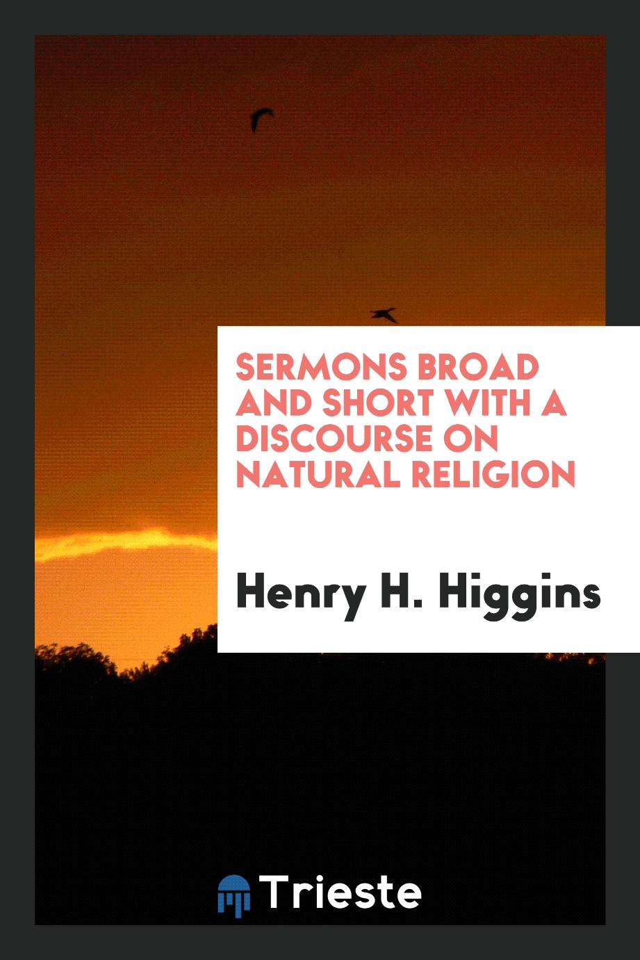 Sermons Broad and Short with a Discourse on Natural Religion