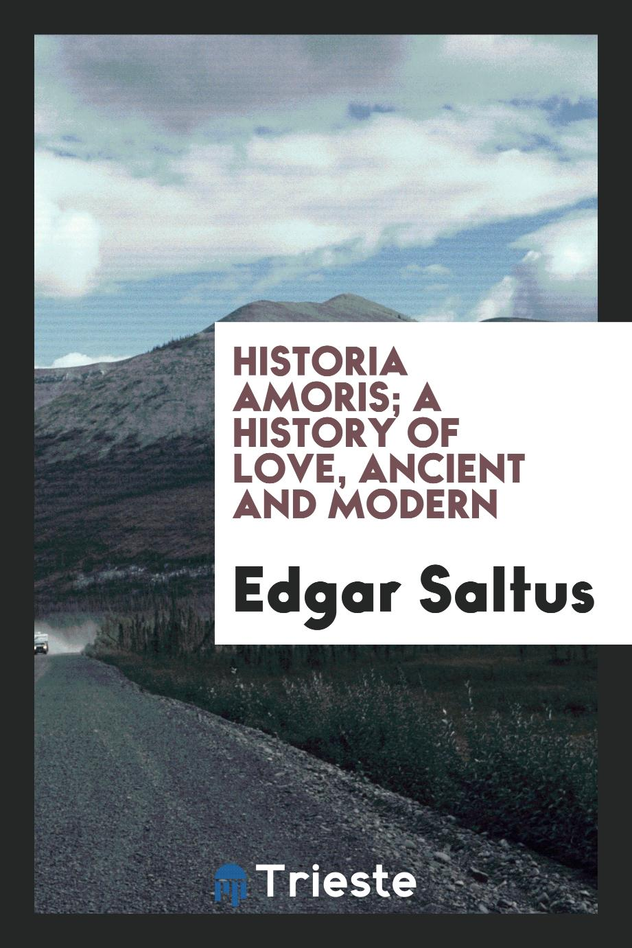Historia amoris; a history of love, ancient and modern