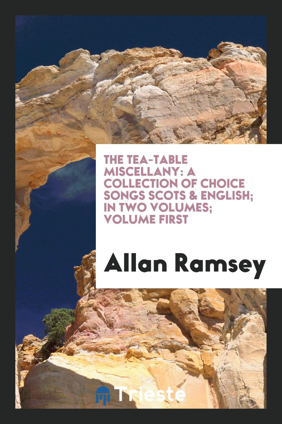 The tea-table miscellany: a collection of choice songs Scots & English; In two Volumes; Volume First