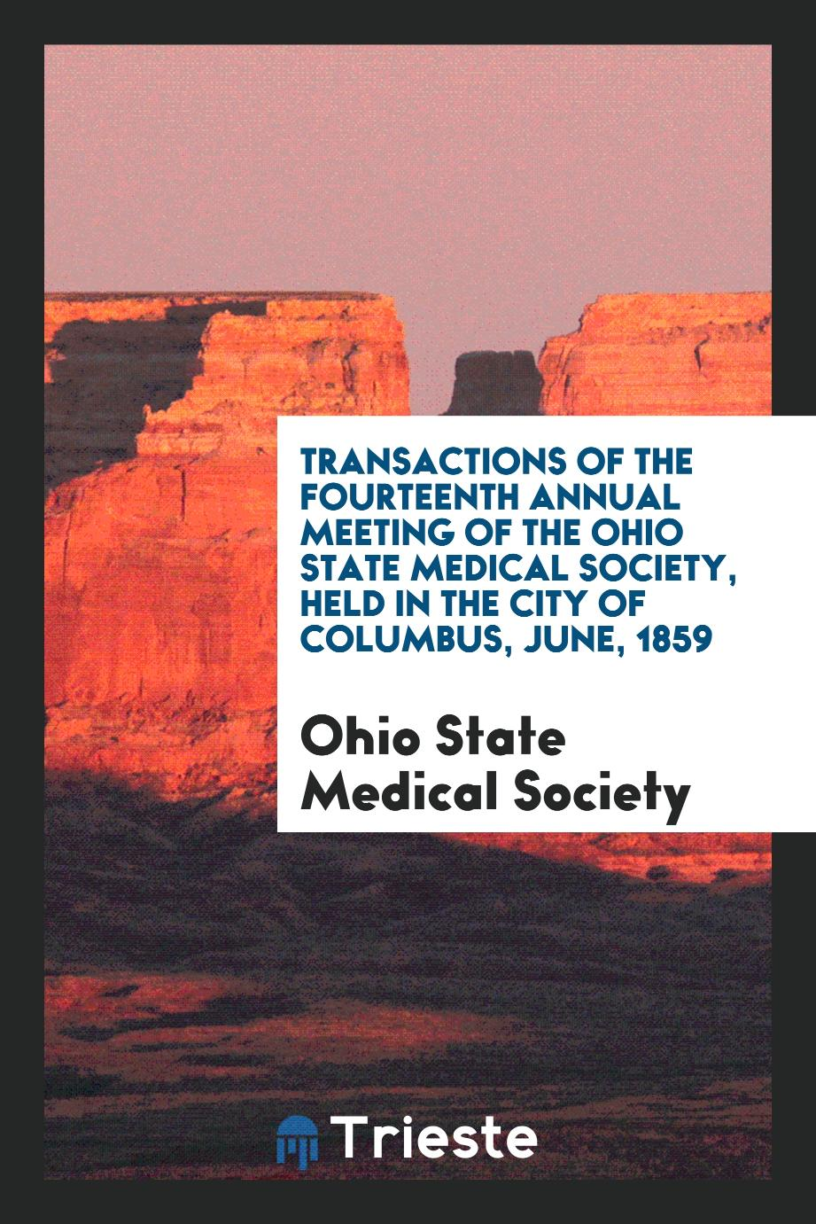 Transactions of the Fourteenth Annual Meeting of the Ohio State Medical Society, Held in the City of Columbus, June, 1859