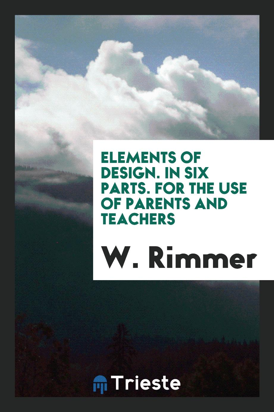 Elements of Design. In Six Parts. For the Use of Parents and Teachers