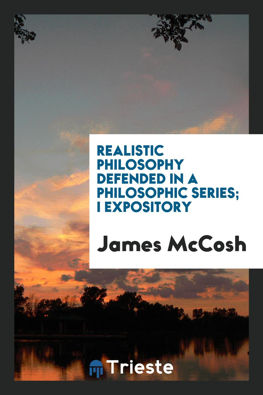 Realistic philosophy defended in a philosophic series; I Expository