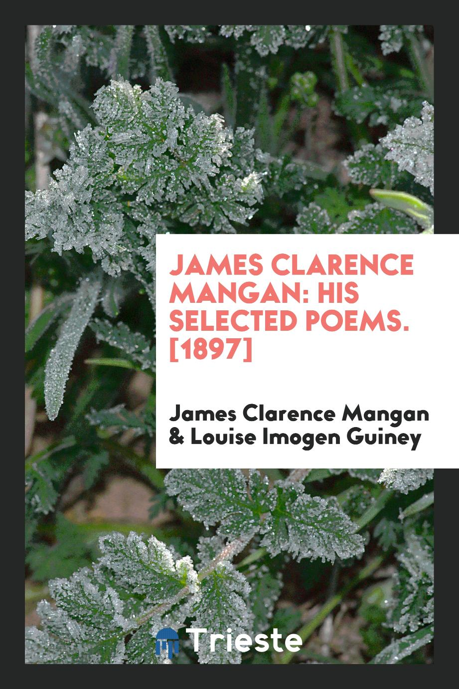 James Clarence Mangan: His Selected Poems. [1897]