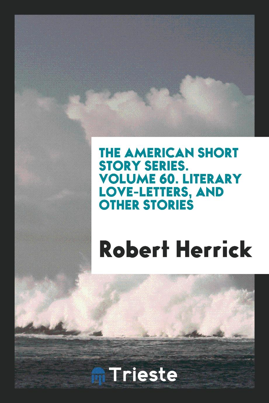 The American Short Story Series. Volume 60. Literary Love-letters, and Other Stories