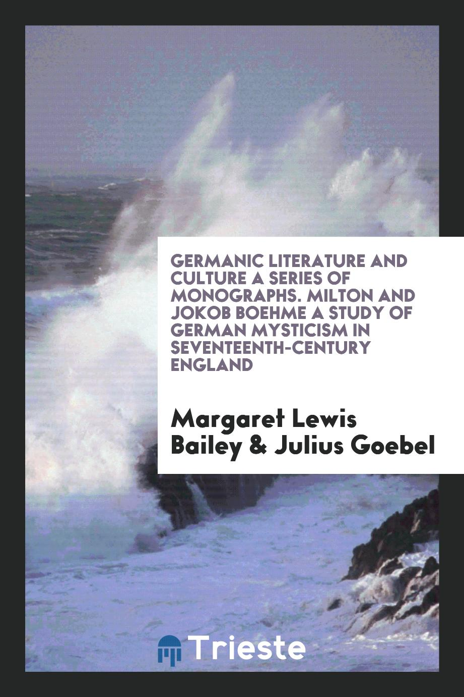 Germanic Literature and Culture a Series of Monographs. Milton and Jokob Boehme a Study of German Mysticism in Seventeenth-Century England