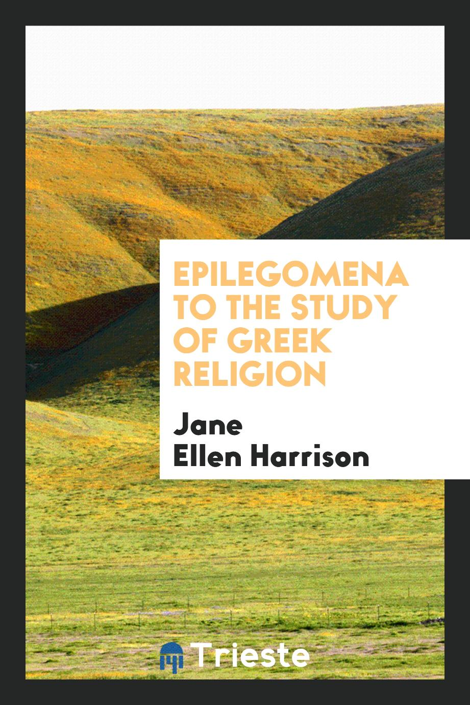Epilegomena to the Study of Greek Religion