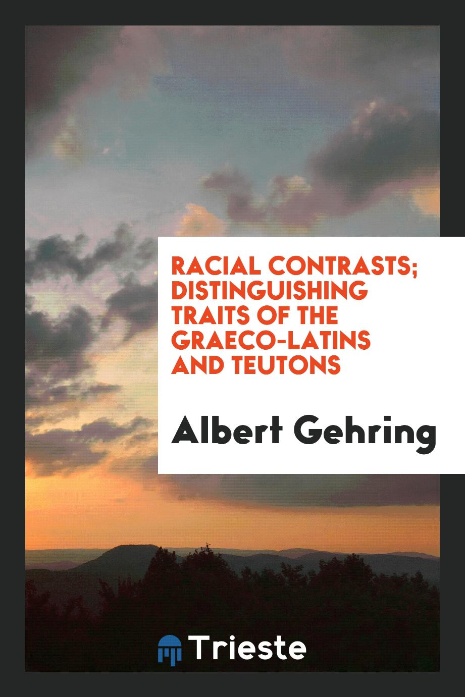 Racial contrasts; distinguishing traits of the Graeco-Latins and Teutons