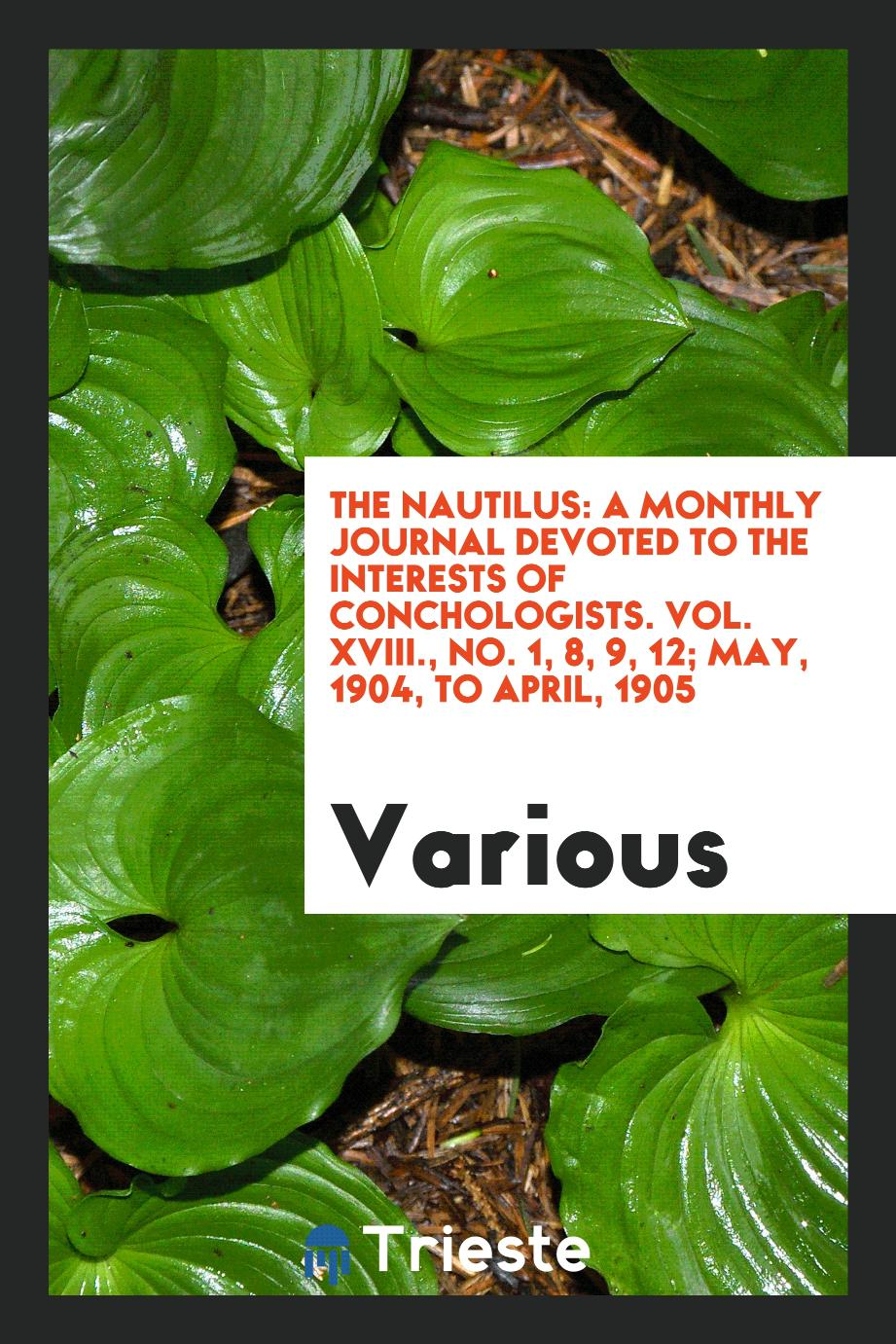 The Nautilus: A monthly journal devoted to the interests of conchologists. Vol. XVIII., No. 1, 8, 9, 12; May, 1904, to April, 1905