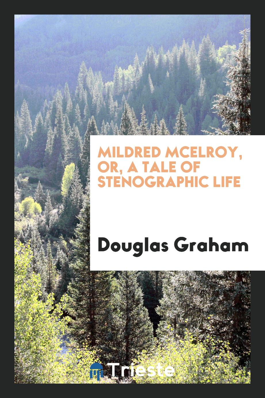 Mildred McElroy, or, A tale of stenographic life