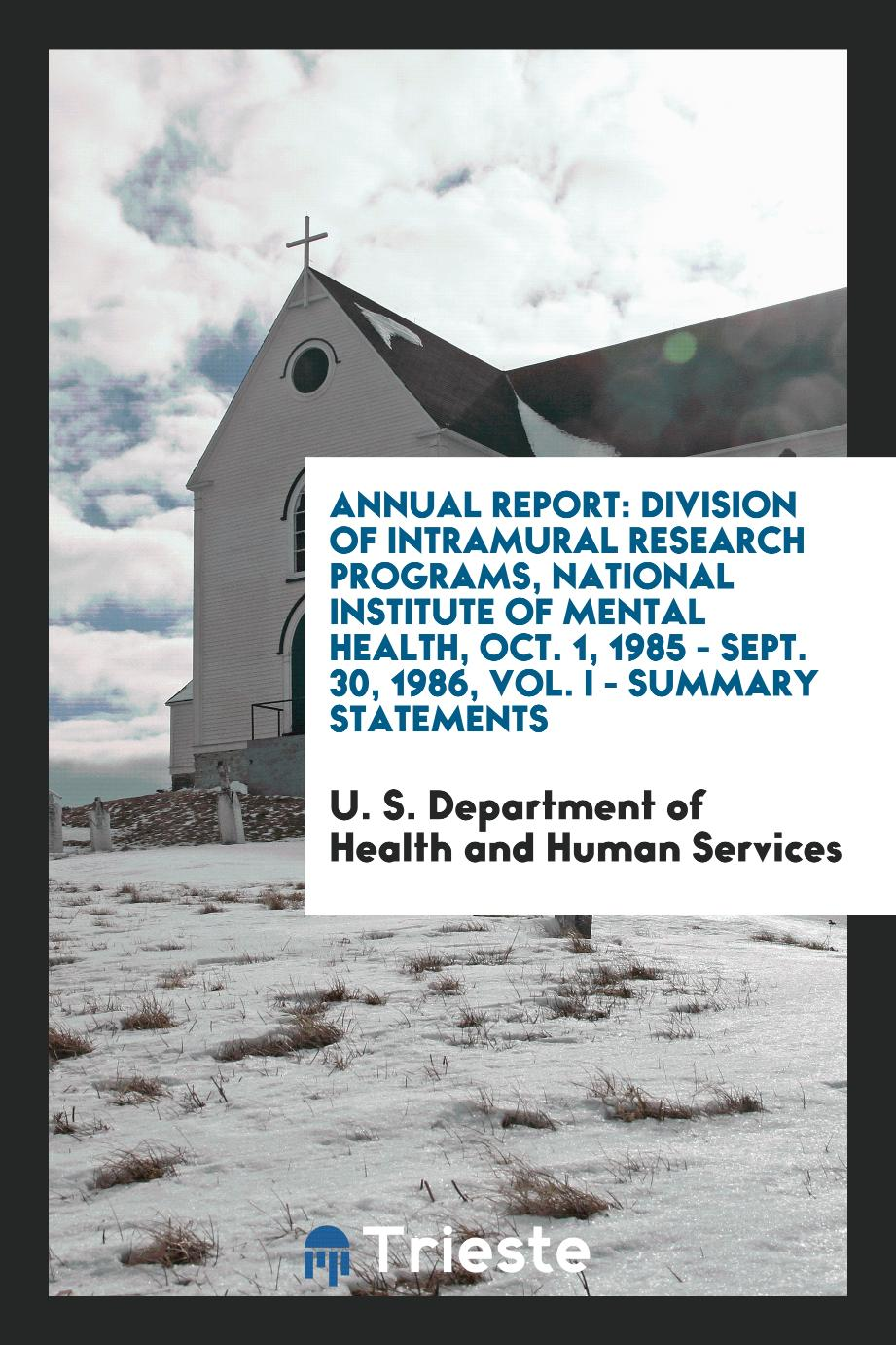 Annual report: Division of Intramural Research Programs, National Institute of Mental Health, Oct. 1, 1985 - Sept. 30, 1986, Vol. I - summary statements